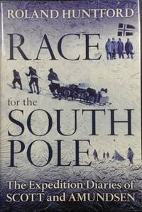 Race for the South Pole : the expedition diaries of Scott and Amundsen.