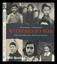 Witnesses to war : eight true-life stories of Nazi persecution / Michael Leapman