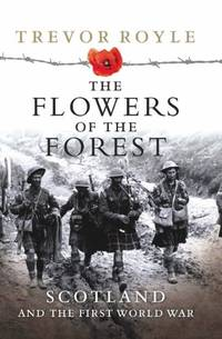 The Flowers of the Forest: Scotland and the Great War