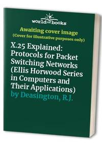 X.25 Explained: Protocols for Packet Switching Networks (Ellis Horwood Series in Computers and...