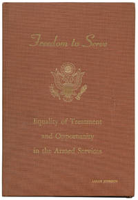 """Freedom to Serve"": Secretary of Defense's Copy of Seminal Report on End of Official Racial Discrimination in the Armed Forces Freedom to Serve: Equality of Treatment and Opportunity in the Armed Services"