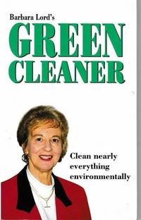 Barbara Lord's Green Cleaner: Clean Nearly Everything Environmentally