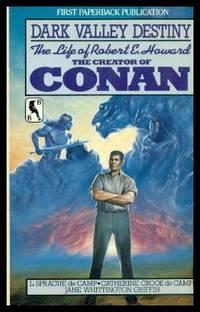 DARK VALLEY DESTINY - The Life of Robert E. Howard, the Creator of Conan
