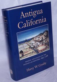 Antigua California: Mission and colony on the peninsular frontier, 1697-1798