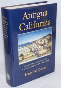 Antigua California; Mission and colony on the peninsular frontier, 1697-1798