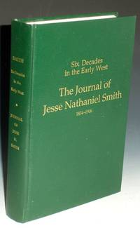 image of Six Decades in the Early West: The Journal of Jesse Nathaniel Smith: Diaries and Papers of a Mormon Pioneer, 1934-1906  Third  Edition;