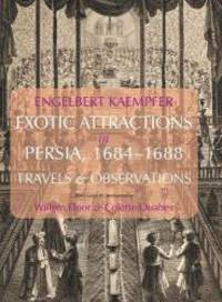Exotic Attractions in Persia, 1684-1688: Travels & Observations