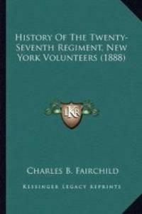 History Of The Twenty-Seventh Regiment, New York Volunteers (1888)