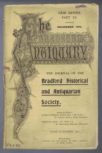 The Bradford Antiquary, The Journal of the Bradford Historical & Antiquarian Society. New Series Part XX December 1918, pages 303-346