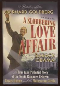 A Slobbering Love Affair ; The True Story of the Torrid Romance between  Barack Obama and the Mainstream Media The True Story of the Torrid Romance  between Barack Obama and the Mainstream Media