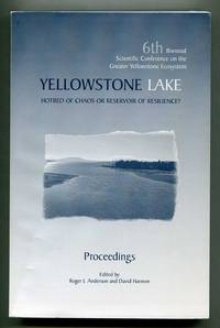 Yellowstone Lake, Hotbed of Chaos or Reservoir of Resilience?: 6th Biennial Scientific Conference on the Greater Yellowstone Ecosystem