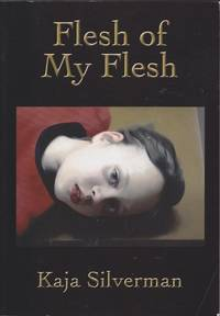 Flesh of My Flesh by Kaja Silverman - Paperback - First Edition - 2009 - from Mr Pickwick's Fine Old Books and Biblio.co.uk