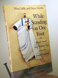 While Standing on One Foot: Puzzle Stories and Wisdom Tales from the Jewish Tradition by Nina Jaffe; Steve Zeitlin - 2012