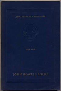 Anniversary Catalogue 1912-1982. 120 Fine Books, Manuscripts and Works of Art Selected to Commemorate the 70th Anniversary of John Howell -Books and the 50th Anniversary of Warren R. Howell's Association with the Firm