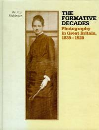 The Formative Decades: Photography in Great Britain 1839-1920