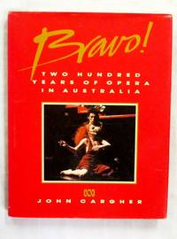 Bravo! Two Hundred Years of Opera in Australia (inscribed by the Author)