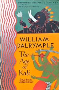 The Age of Kali - Indian Travels & Encounters