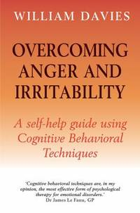 Overcoming Anger and Irritability : A Self Help Guide Using Cognitive Behavioral Techniques
