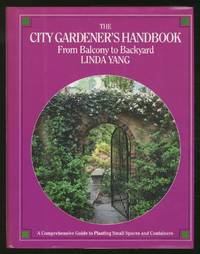 The City Gardener's Handbook: From Balcony to Backyard by  Linda YANG - First Edition - 1990 - from Between the Covers- Rare Books, Inc. ABAA (SKU: 367146)