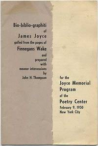 Bio-bilio-graphiti of James Joyce gulled from the pages of Finnegans Wake and prepared with meaner intercessions by John H. Thompson for the Joyce Memorial Program of the Poetry Center February 9, 1950 New York City