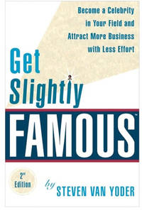 Get Slightly Famous: Become a Celebrity in Your Field and Attract More Business with Less Effort,...