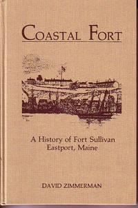 Coastal Fort - A History of Fort Sullivan - Eastport, Maine