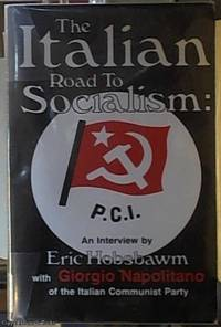 image of The Italian Road to Socialism; An Interview by Eric Hobsbawm with Giorgio Napolitano of the Italian Communist Party