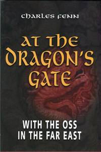 At the Dragon's Gate: With the OSS in the Far East by  Elizabeth (forerword)  Charles/McIntosh - 1st printing - 2004 - from Barbarossa Books Ltd. (SKU: 55260)