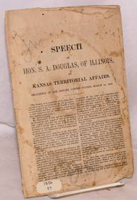 image of Speech of hon. S. A. Douglas, of Illinois, on Kansas Territorial Affairs. Delivered in the Senate United States, March 20, 1856