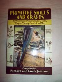 Primitive Skills and Crafts: An Outdoorsman's Guide to Shelters, Tools, Weapons, Tracking, Survival, and More by  Linda  Richard and Jamison - Paperback - 2007 - from Nocturne Books and Music (SKU: 101957)