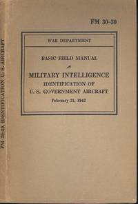FM 30-30, Basic Field Manual, Miltary Intelligence, Identification of U. S. Government Aircraft Februray 21, 1942