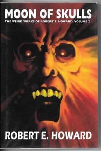 Moon of Skulls: The Weird Works of Robert E. Howard: Volume 2