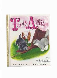 Trois Amis Numero 124 / Un Petit Livre D'Or -by  J ( James ) E Robinson, Illustrations / Illustrated By J E Robinson (?) ( Three Friends )