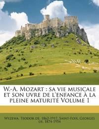 W.-A. Mozart: sa vie musicale et son uvre de l'enfance à la pleine maturité Volume 1