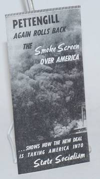 image of Pettengill again rolls back the smoke screeen over America ... shows how the New Deal is taking America into state socialism