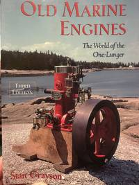 Old Marine Engines. The World of the One-Lunger by  Stan Grayson - Paperback - 3rd Edition - 1998 - from Calendula Horticultural Books (SKU: 10729)