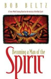 Becoming a Man of the Spirit by Bob Beltz - Paperback - 1999-04-05 - from Books Express and Biblio.co.uk