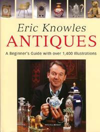 image of Eric Knowles Antiques: A Beginner's Guide with Over 1, 400 Illustrations