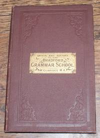 Origin and History of the Bradford Grammar School from its Formation to Christmas 1882