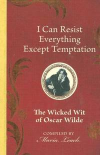 image of I Can Resist Everything Except Temptation: the Wicked Wit of Oscar Wilde