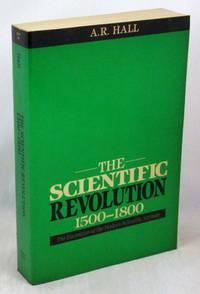 Scientific Revolution: 1500-1800: The Formation of the Modern Scientific Attitude