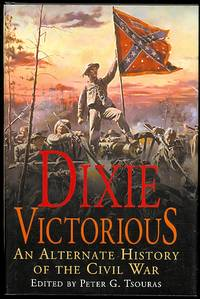 image of DIXIE VICTORIOUS: AN ALTERNATE HISTORY OF THE CIVIL WAR.