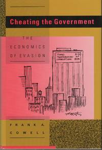 CHEATING THE GOVERNMENT: The Economics of Evasion by  Frank A COWELL - First Edition - (1990) - from Brian Cassidy, Bookseller and Biblio.com