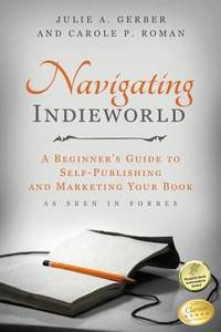 Navigating Indieworld: a Beginner's Guide to Self-Publishing and Marketing Your