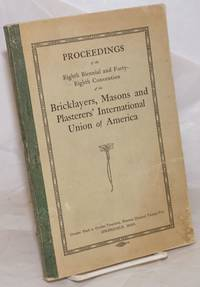 image of Proceedings of the eighth biennial and forty-eighth convention of the Bricklayers, Masons and Plasterers' International Union of America, beginning Monday, October Ninth, and ended Fridcay October Twentieth, Nineteen Hundred Twenty-two.  Held at auditorium, Springfield, Mass
