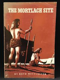 The Mortlach Site in the Besant Valley of Central Saskatchewan (Series: Anthropological Series 1; Includes Harold C. Moss--Soils Report Physical Features and Soils of the Mortlach Archaeological Area.)