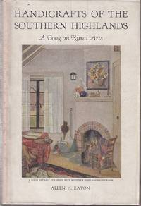 image of Handicrafts of the Southern Highlands, With An Account of the Rural Handicraft Movement in the United States and Suggestions for the Wider Use of Handicrafts in Adult Education and in Recreation  [SIGNED COPY]