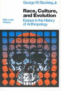 Race, Culture, and Evolution : Essays in the History of Anthropology by Stocking, George W., Jr - 1982