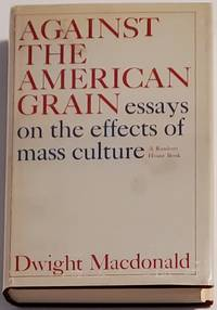 AGAINST THE AMERICAN GRAIN. Essays on the Effects of Mass Culture
