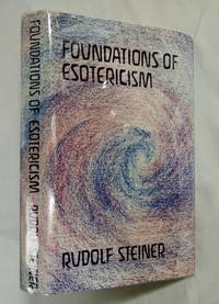 Foundations of Esotericism: Notes of an Esoteric Course in the Form of Thirty-One Lectures Held in Berlin from 26th, Sept to Nove 5, 1095